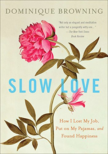 Slow Love: How I Lost My Job, Put on My Pajamas, and Found Happiness (0452297508) by Dominique Browning