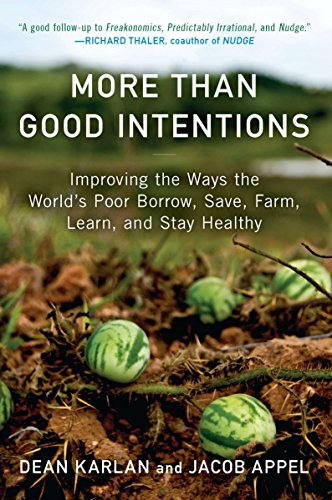 9780452297562: More Than Good Intentions: Improving the Ways the World's Poor Borrow, Save, Farm, Learn, and Stay Healthy