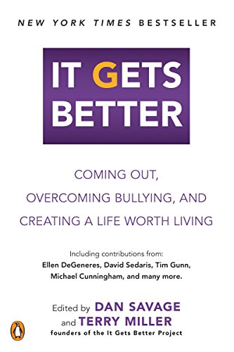 It Gets Better: Coming Out, Overcoming Bullying, and Creating a Life Worth Living: Dan Savage and ...