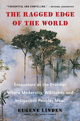 9780452297746: The Ragged Edge of the World: Encounters at the Frontier Where Modernity, Wildlands and Indigenous Peoples Mee t
