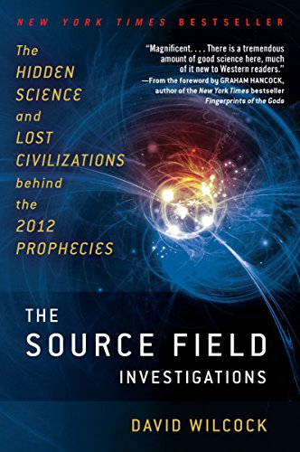9780452297975: The Source Field Investigations: The Hidden Science and Lost Civilizations Behind the 2012 Prophecies