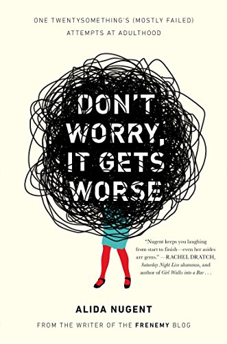 9780452298187: Don't Worry, It Gets Worse: One Twentysomething's (Mostly Failed) Attempts at Adulthood