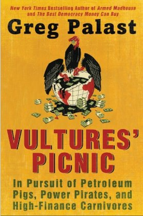9780452298644: Vultures' Picnic: In Pursuit of Petroleum Pigs, Power Pirates, and High-Finance Carnivores