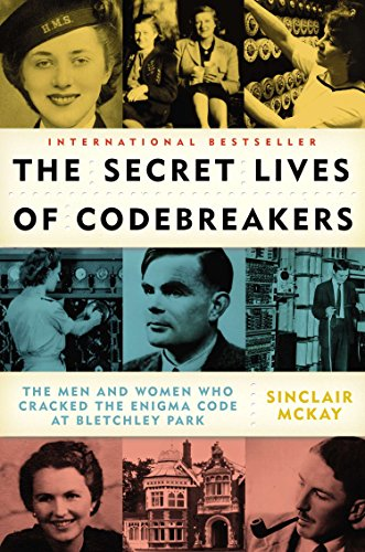 The Secret Lives of Codebreakers : The Men and Women Who Cracked the Enigma Code at Bletchley Park