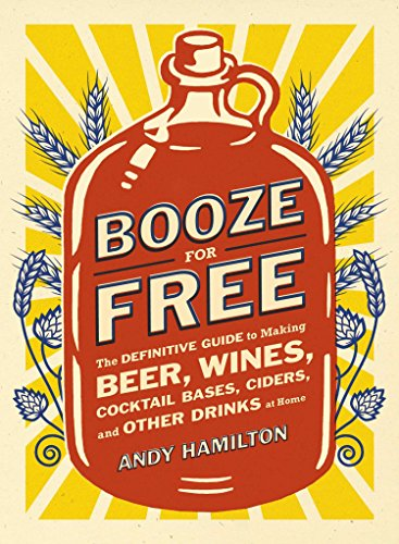 9780452298804: Booze for Free: The Definitive Guide to Making Beer, Wines, Cocktail Bases, Ciders, and Other Dr inks at Home
