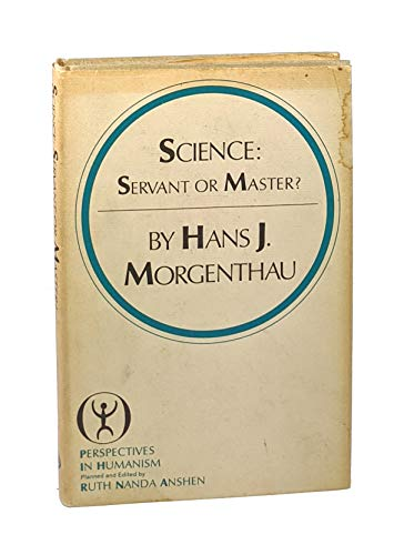 Science: Servant or Master?: Hans J. Morgenthau