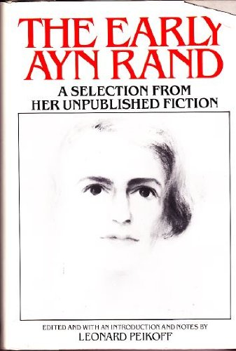 THE EARLY AYN RAND A Selection from Her Unpublished Fiction