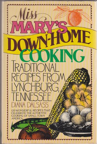 Miss Mary's Down-Home Cooking: Traditional Recipes from Lynchburg, Tennessee: Dalsass, Diana