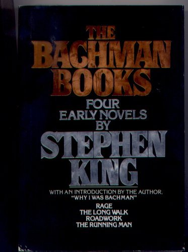 The Bachman Books: Four Early Novels by Stephen King Rage, the Long Walk, Roadwork, the Running Man