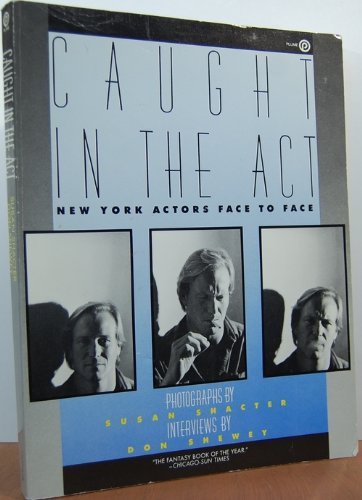 Caught in the Act: New York Actors Face to Face.: SHEWEY, DON