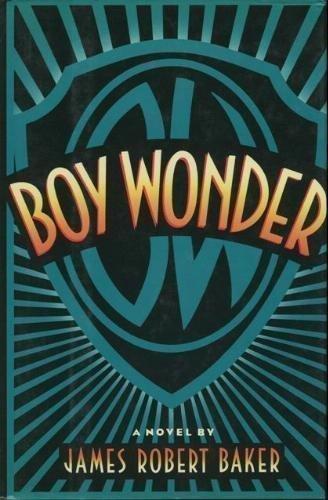 Boy Wonder (Plus SIGNED LETTER): Baker, James Robert