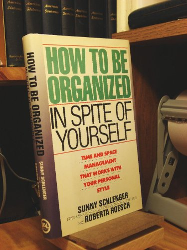9780453006224: How to Be Organized in Spite of Your-Self: Time and Space Management That Works With Your Personal Style