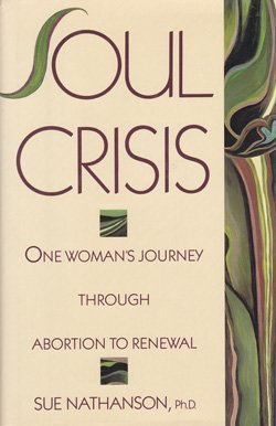 Soul Crisis: One Woman's Journey Through Abortion to Renewal (SIGNED): Nathanson, Sue
