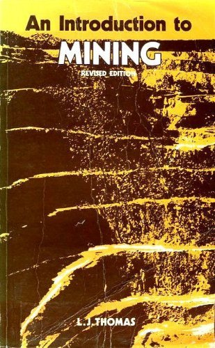 An introduction to mining : exploration, feasibility, extraction, rock mechanics: Thomas, L. J.