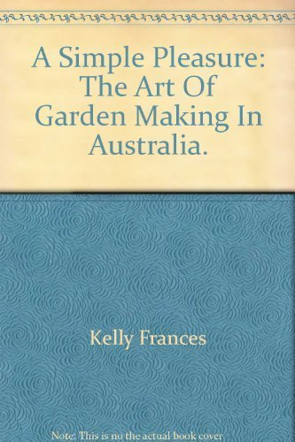 A Simple Pleasure The Art of Garden Making in Australia