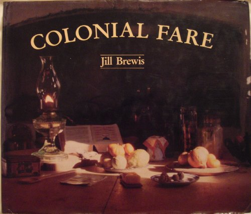 9780456029800: Colonial Fare: In Which We Learn of the Amazing Fortune and Fate of Pioneering Women Who Ventured from Their Kitchens at Home to Embark upon a New Life in the Unknown Territory of New Zealand