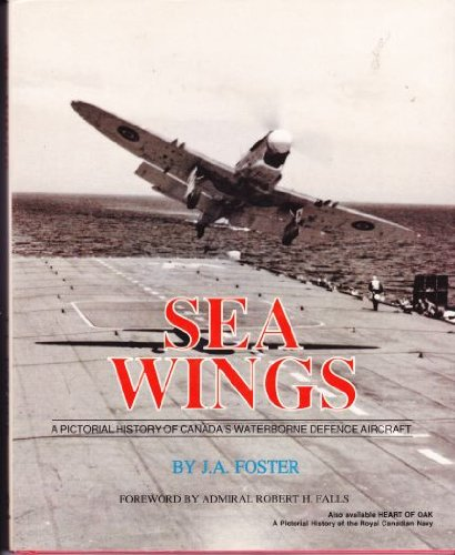Sea wings: A pictorial history of Canada's waterborne defence aircraft