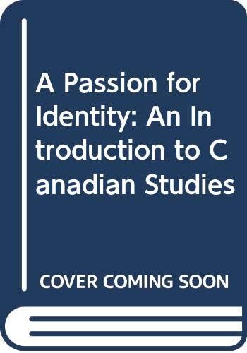 9780458805600: A Passion for Identity: An Introduction to Canadian Studies