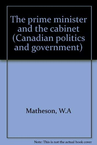 9780458917808: The prime minister and the cabinet (Canadian politics and government)