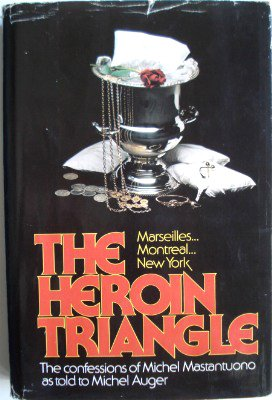 9780458925209: The heroin triangle: Marseilles, Montreal, New York : the confessions of Michel Mastantuono