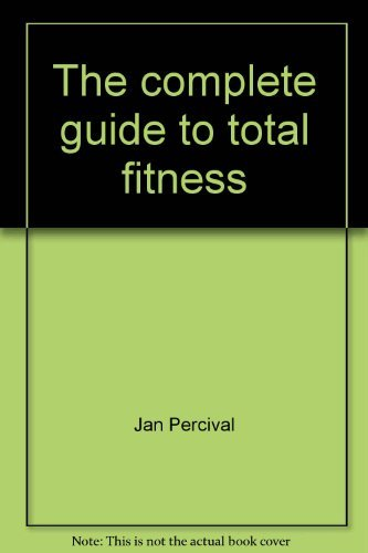 The Complete Guide to Total Fitness: Jan Percival; Lloyd