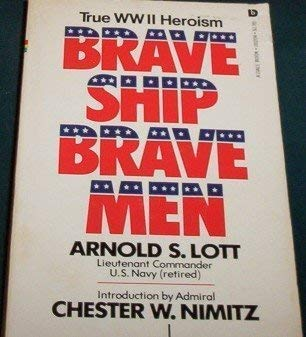 Brave Ship, Brave Men (True WWII Heroism) (0458935409) by Arnold S. Lott
