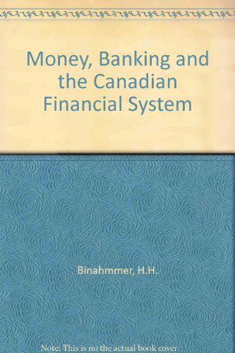 Money, Banking and the Canadian Financial System: Binahmmer, H H