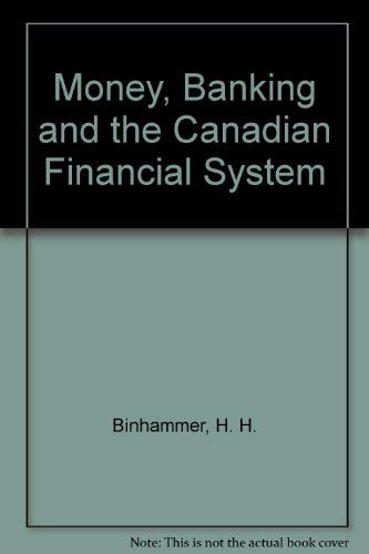 Money, Banking and the Canadian Financial System: Binhammer, H. H.