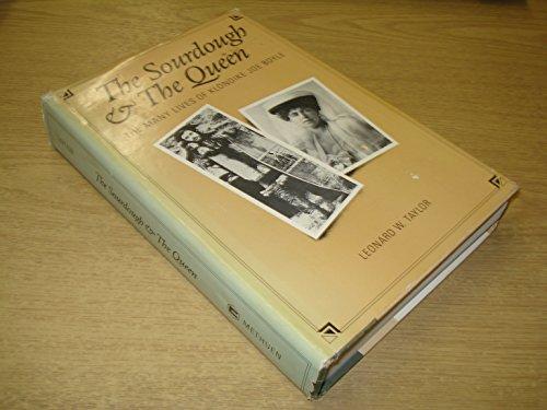 THE SOURDOUGH & THE QUEEN The Many Lives of Klondike Joe Boyle: Leonard W. Taylor