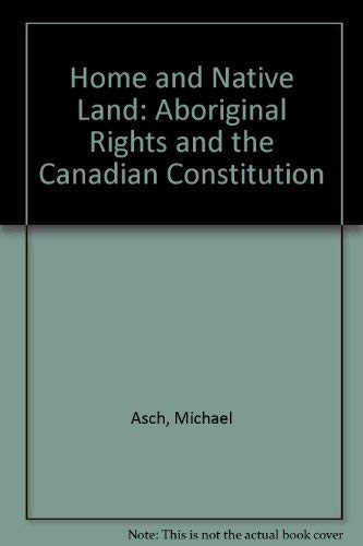 9780458973804: Home and Native Land: Aboriginal Rights and the Canadian Constitution