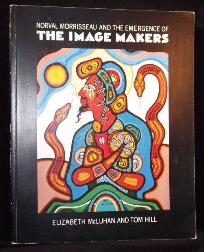 9780458973903: Norval Morrisseau and the Emergence of the Image Makers
