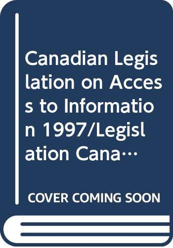 9780459233303: Canadian Legislation on Access to Information 1997/Legislation Canadienne Sur I'Acces a I'Information 1997