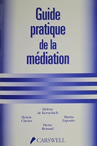 Guide Pratique De LA Mediation: Kovachich, Helene De, Clavier, Howie, Renaud, Marisa Esposito Et ...