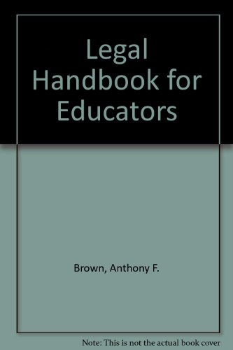 Legal Handbook for Educators: Brown, Anthony F.