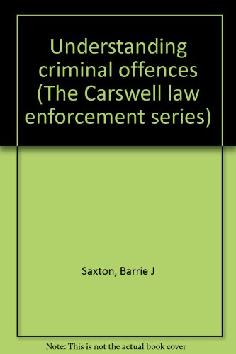 Understanding criminal offences (The Carswell law enforcement series): Barrie J Saxton