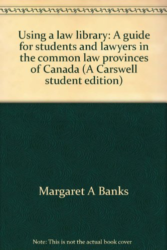 9780459376109: Using a law library: A guide for students and lawyers in the common law provinces of Canada (A Carswell student edition)