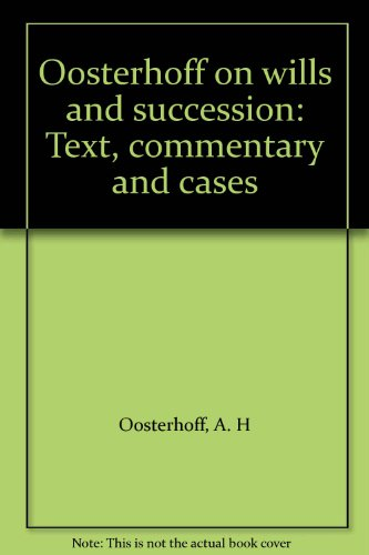 9780459553180: Oosterhoff on wills and succession: Text, commentary and cases