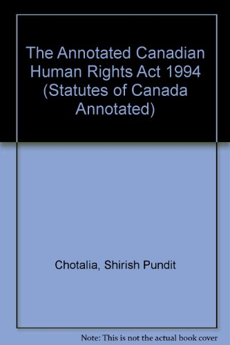 The Annotated Canadian Human Rights Act 1994 (Statutes of Canada Annotated): Chotalia, Shirish ...