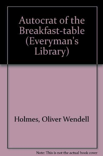9780460000666: Autocrat of the Breakfast Table (Everyman's Library)