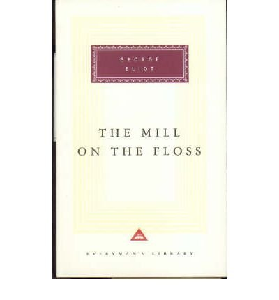 The Mill on the Floss (Everyman's Library): Eliot, George