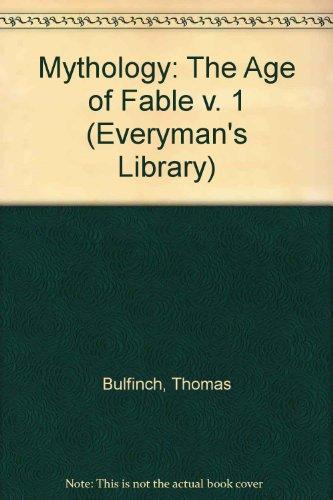 9780460004725: Bulfinch's Mythology: Volume 1: The Age of Fable (Everyman's Library) (v. 1)