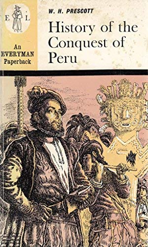 History of the Conquest of Peru (Everyman: Prescott, William H.