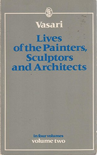 Lives of the Painters, Sculptors and Architects: Vasari, Giorgio