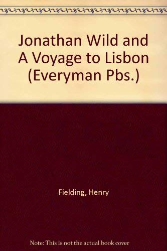 Jonathan Wild and A Voyage to Lisbon: Fielding, Henry