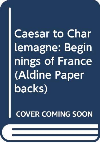 Caesar to Charlemagne: The Beginnings of France.: Latouche, Robert