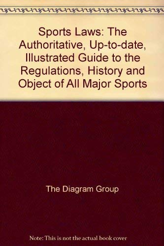 'SPORTS LAWS: THE AUTHORITATIVE, UP-TO-DATE, ILLUSTRATED GUIDE TO THE REGULATIONS, HISTORY AND OBJECT OF ALL MAJOR SPORTS' (9780460022835) by DIAGRAM GROUP