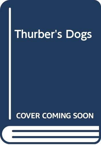 9780460022866: Thurber's Dogs : A Collection of the Master's Dogs, Written and Drawn, Real and Imaginary, Living and Long Ago