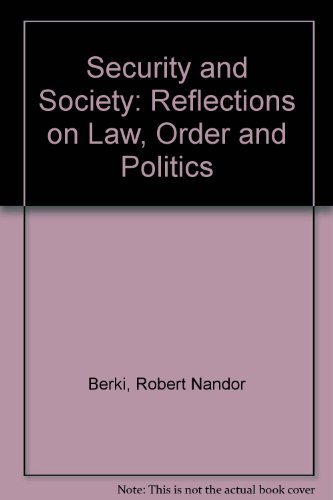 Security and Society : Reflections on Law, Order and Politics: Berki, R. N.