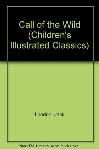9780460027526: Call of the Wild (Children's Illustrated Classics)