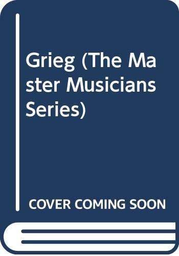 9780460031356: Grieg (The Master Musicians Series)